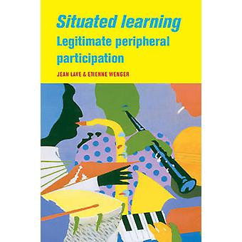 Situated Learning - Legitimate Peripheral Participation by Jean Lave -