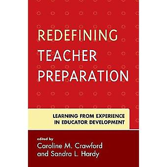 Redefining Teacher Preparation - Learning from Experience in Educator