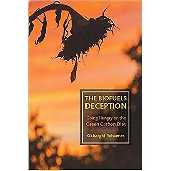 The Biofuels Deception - Going Hungry on the Green Carbon Diet by The