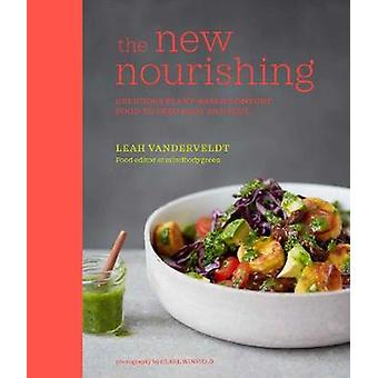 The New Nourishing - Delicious Plant-Based Comfort Food to Feed Body a