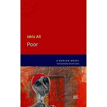 Poor - A Nubian Novel by Idris Ali - Elliott Colla - 9789774166273 Book