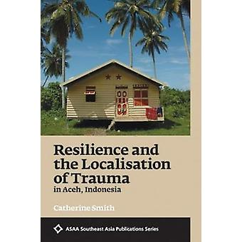 Resilience and the Localisation of Trauma in Aceh - Indonesia - 2017 -