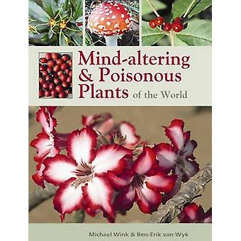Mind-altering and poisonous plants of the world by Ben-Erik van Wyk -