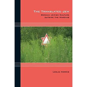 The Translated Jew - German Jewish Culture outside the Margins by The