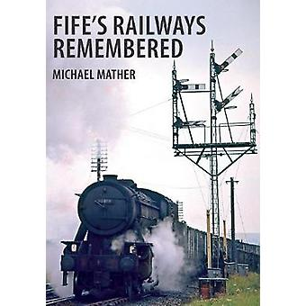 Fife's Railways Remembered by Michael Mather - 9781445655758 Book