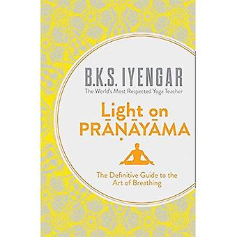 Light on Pranayama: The Definitive Guide to the Art of Breathing