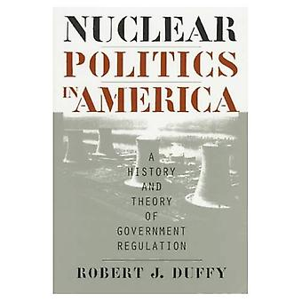 Nuclear Politics in America A History and Theory of Government Regulation