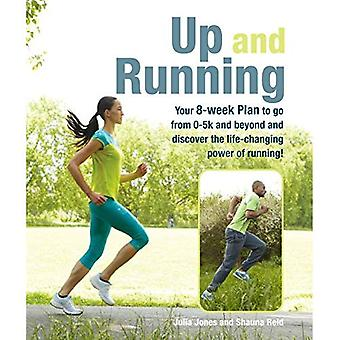 Up and Running: Your 8-week Plan to go from 0-5k and beyond and discover the life-changing power of running!