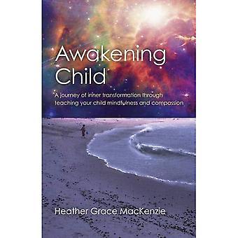 Éveil enfant: Un voyage de transformation intérieure grâce à enseigner à votre enfant la pleine conscience et compassion