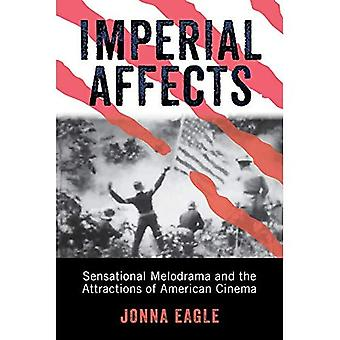 Imperial Affects: Sensational Melodrama and the Attractions of American� Cinema (War Culture)