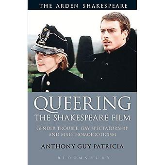 Queering the Shakespeare Film: Gender Trouble, Gay Spectatorship and Male Homoeroticism