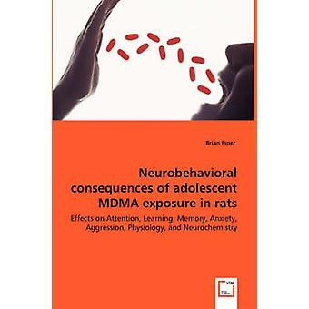 Neurobehavioral konsekvenser af unges MDMA eksponering i rotter effekter på opmærksomhed læring hukommelse angst Aggression fysiologi og Neurochemistry af Piper & Brian