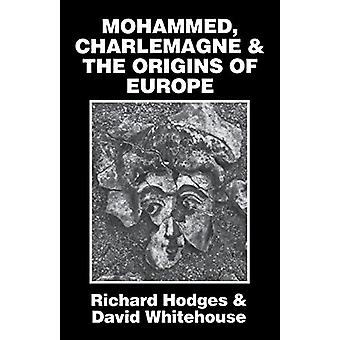 Mohammed - Charlemagne - and the Origins of Europe - The Pirenne Thesi