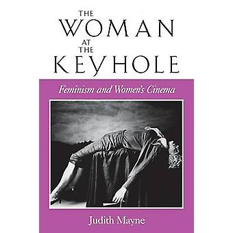 The Woman at the Keyhole Feminism and Womens Cinema by Mayne & Judith