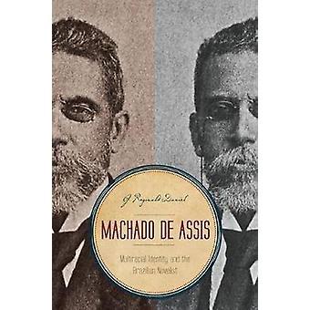 Machado de Assis Multiracial Identity and the Brazilian Novelist by Daniel & G. Reginald