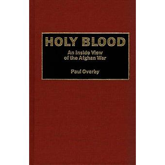 Heligt blod en insida Visa afghanska kriget av Overby & Paul