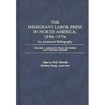 The Immigrant Labor Press in North America 1840s1970s An Annotated Bibliography Volume 3 Migrants from Southern and Western Europe by Hoerder & Dirk