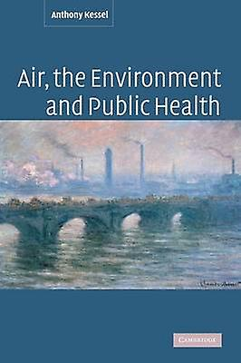 Air the Environment and Public Health by Kessel & Anthony S.