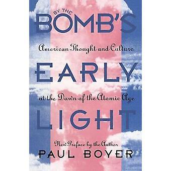 Av bomberna tidigt ljus amerikansk tanke och kultur i början av atomåldern Boyer & Paul