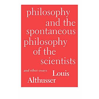 Philosophy and the Spontaneous Philosophy of the Scientists And Other Essays by Althusser & Louis