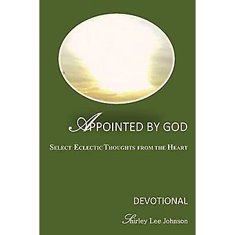 Appointed By God Select Eclectic Thoughts From The Heart by Johnson & Shirley Lee