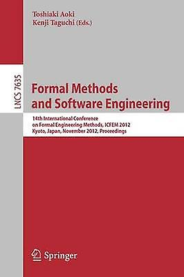 Formal Methods and Software Engineebague  14th International Conference on Formal Engineebague Methods ICFEM 2012 Kyoto Japan November 1216 2012 Proceedings by Aoki & Toshiaki
