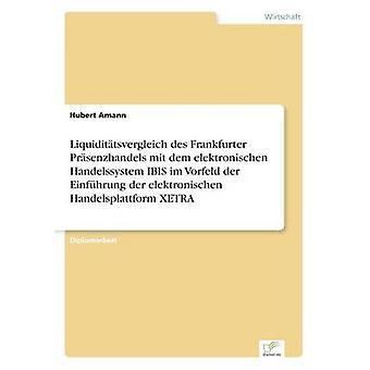 Liquidittsvergleich des Frankfurter Prsenzhandels mit dem elektronischen Handelssystem IBIS im Vorfeld der Einfhrung der elektronischen Handelsplattform XETRA de Amann & Hubert