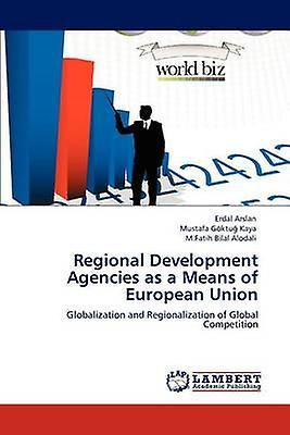 Regional DevelopHommest Agencies as a Means of European Union by Arslan & Erdal