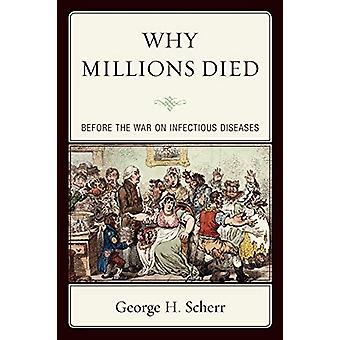 Why Millions Died - Before the War on Infectious Diseases by George H.