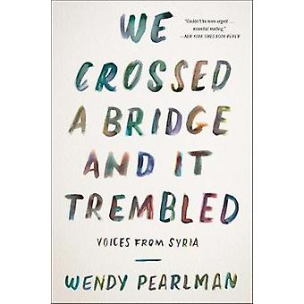 We Crossed a Bridge and It Trembled - Voices from Syria by We Crossed