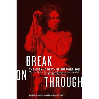 Break on through - The Life and Death of Jim Morrison by James Riordan
