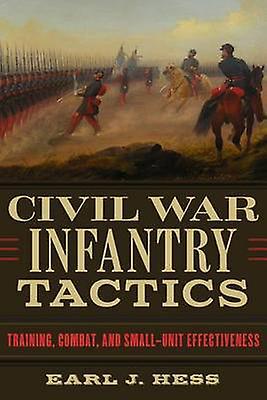 Civil War Infantry Tactics - Training - Combat - and petit-Unit Effect