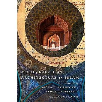 Music - Sound - and Architecture in Islam by Michael Frishkopf - 9781