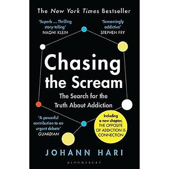 Chasing the Scream - The Search for the Truth About Addiction by Chasi