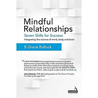 Mindful Relationships - Seven Skills for Success - Integrating the Sci