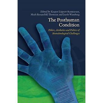 Posthuman Condition - Ethics - Aesthetics and Politics of Biotechnolog
