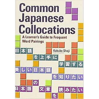 Common Japanese Collocations A Learners Guide To Frequent Word Pairings by Kakuko Shoji