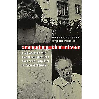 Crossing the River: A Memoir of the American Left, the Cold War and Life in East Germany