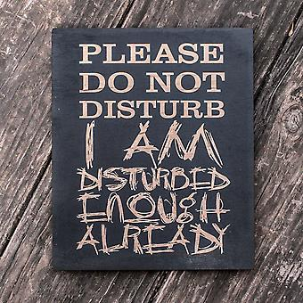 I am disturbed enough already - black painted wood poster - 9x7in