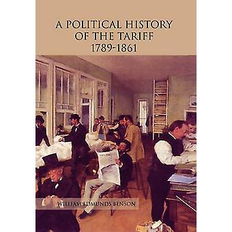 Eine politische Geschichte des Tarifs 17891861 von Benson & William Edmunds