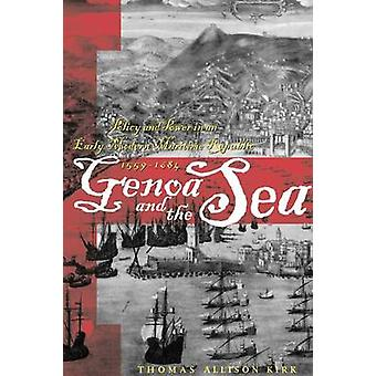 Genoa and the Sea Policy and Power in an Early Modern Maritime Republic 15591684 by Kirk & Thomas Allison