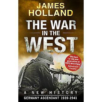 Der Krieg im Westen - eine neue Geschichte - Deutschland Aufwind 1939-1941-Vol