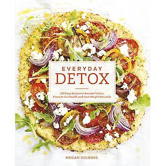 Jeden Tag Detox - 100 einfache Rezepte, Giftstoffe zu entfernen – Darm-Gesundheit fördern