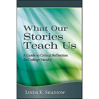 What Our Stories Teach Us - A Guide to Critical Reflection for College