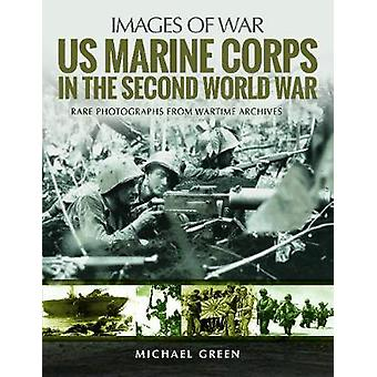 US Marine Corps in the Second World War - Rare Photographs from Wartim