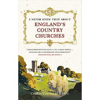 I Never Knew That About England's Country Churches by Christopher Win