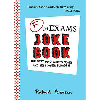 F in Exams Joke Book - The Best (and Worst) Jokes and Test Paper Blund