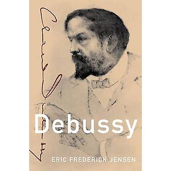 Debussy by Eric Frederick Jensen - 9780199730056 Book