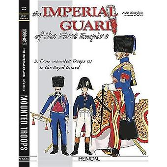 The Imperial Guard of the First Empire. Volume 3 - From the Mounted Tr