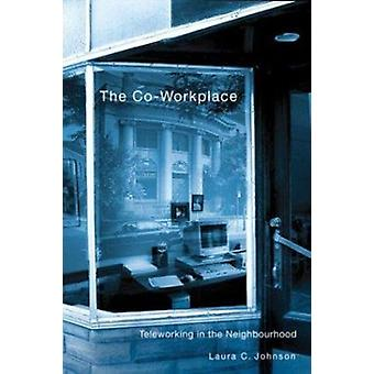 The Co-Workplace - Teleworking in the Neighbourhood by Laura C. Johnso